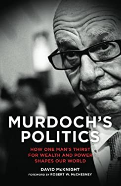 Murdoch's Politics: How One Man's Thirst for Wealth and Power Shapes Our World 9780745333465