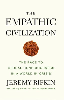 The Empathic Civilization: The Race to Global Consciousness in a World in Crisis 9780745641461