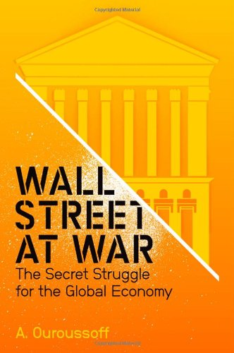 Wall Street at War: The Secret Struggle for the Global Economy 9780745644189