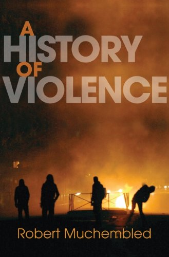 A History of Violence: From the End of the Middle Ages to the Present 9780745647470