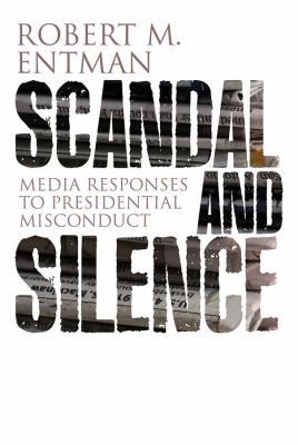 Scandal and Silence: Media Responses to Presidential Misconduct 9780745647630