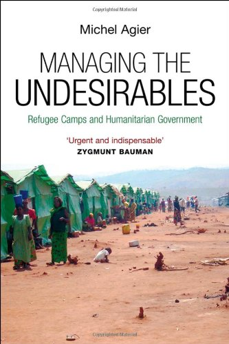 Managing the Undesirables: Refugee Camps and Humanitarian Government 9780745649023