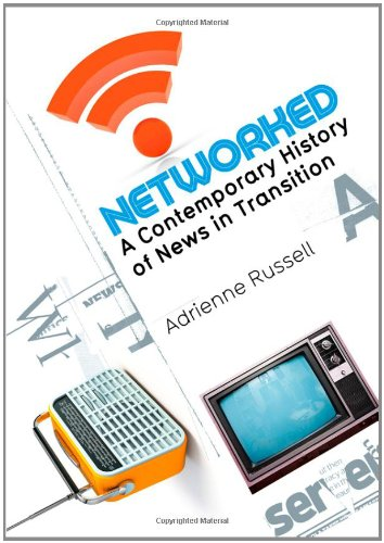 Networked: A Contemporary History of News in Transition 9780745649528