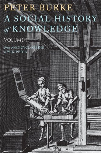 A Social History of Knowledge, Volume 2: From the Encyclopaedia to Wikipedia 9780745650432