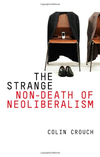 The Strange Non-Death of Neoliberalism 9780745652214