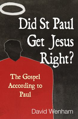 Did St Paul Get Jesus Right?: The Gospel According to Paul 9780745962481