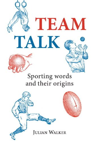 Team Talk: Sporting Words and Their Origins 9780747808343