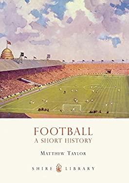 Football: A Short History 9780747810520