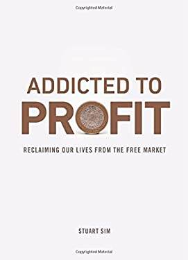 Addicted to Profit: Reclaiming Our Lives from the Free Market 9780748646715
