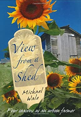 View from a Shed: Four Seasons as an Urban Farmer 9780749082246
