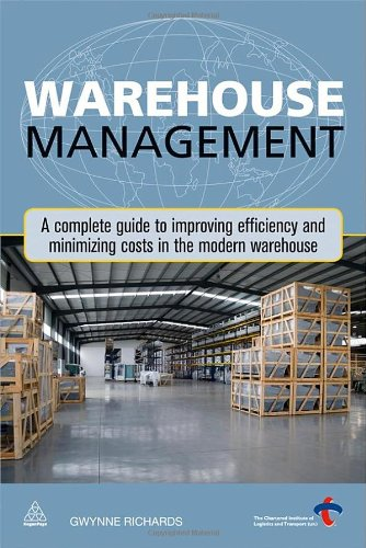 Warehouse Management: A Complete Guide to Improving Efficiency and Minimizing Costs in the Modern Warehouse 9780749460747