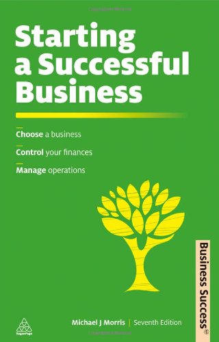 Starting a Successful Business: Choose a Business, Plan Your Business, Manage Operations 9780749461485