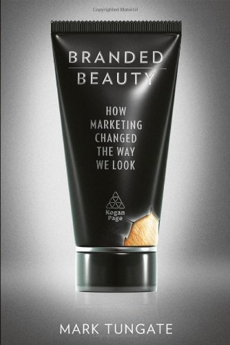 Branded Beauty: How Marketing Changed the Way We Look 9780749461812