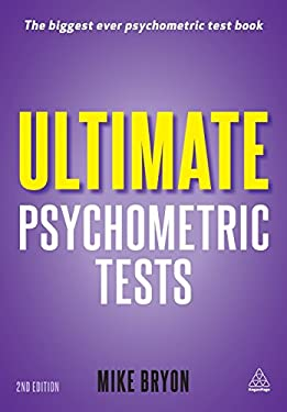 Ultimate Psychometric Tests: Over 1,000 Verbal, Numerical, Diagrammatic and IQ Practice Tests 9780749463496