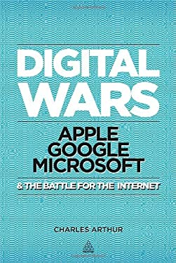 Digital Wars: Apple, Google, Microsoft and the Battle for the Internet 9780749464134