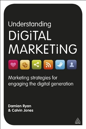 Understanding Digital Marketing: Marketing Strategies for Engaging the Digital Generation 9780749464271