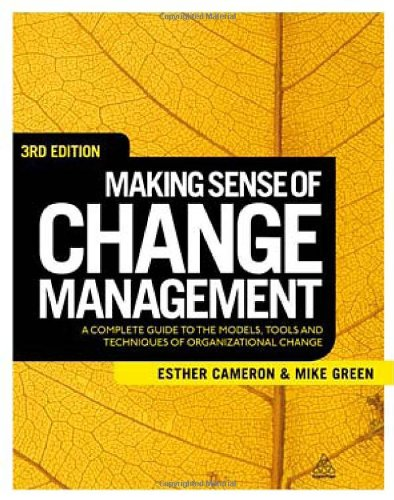 Making Sense of Change Management: A Complete Guide to the Models, Tools and Techniques of Organizational Change 9780749464356