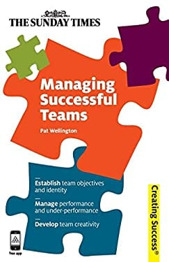 Managing Successful Teams: Establish Team Objectives and Identity; Manage Performance and Under-Performance; Develop Team Creativity 9780749464400