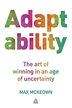 Adaptability: The Art of Winning in an Age of Uncertainty 9780749465247
