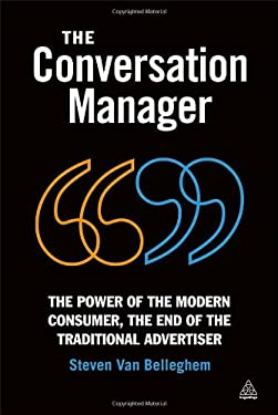 The Conversation Manager: The Power of the Modern Consumer, the End of the Traditional Advertiser 9780749466596