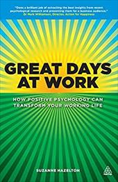 Great Days at Work: How Positive Psychology Can Transform Your Working Life -  Hazelton, Suzanne