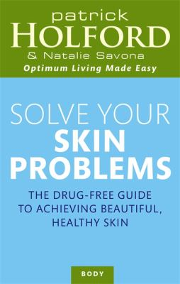 Solve Your Skin Problems: The Drug-Free Guide to Achieving Beautiful, Healthy Skin 9780749921859