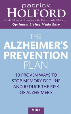 The Alzheimer's Prevention Plan: 10 Proven Ways to Stop Memory Decline and Reduce the Risk of Alzheimer's 9780749925147