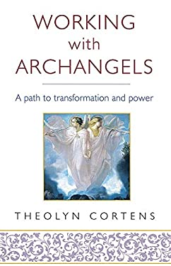 Working with Archangels: A Path to Transformation and Power 9780749928001