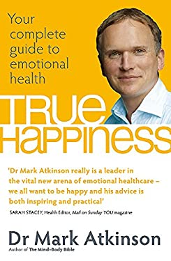 True Happiness: Your Complete Guide to Emotional Health 9780749929169