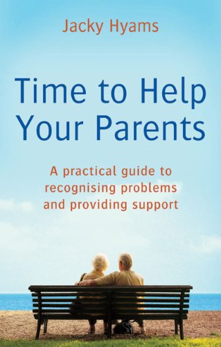Time to Help Your Parents: A Practical Guide to Recognising Problems and Providing Support 9780749940652