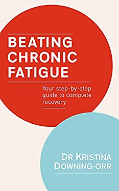 Beating Chronic Fatigue: Your Step-By-Step Guide to Complete Recovery 9780749940935