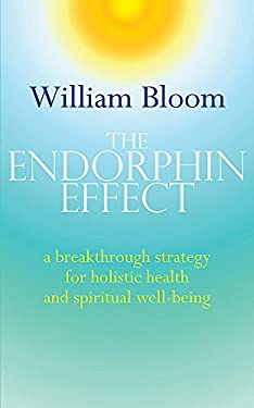 The Endorphin Effect: A Breakthrough Strategy for Holistic Health and Spiritual Wellbeing 9780749941260