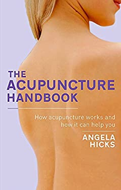 The Acupuncture Handbook: How Acupuncture Works and How It Can Help You 9780749941604