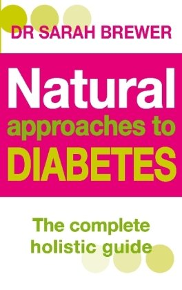 Natural Approaches to Diabetes: The Complete Holistic Guide 9780749941956