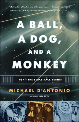 A Ball, a Dog, and a Monkey: 1957 - The Space Race Begins 9780743294324