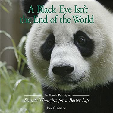 A Black Eye Isn't the End of the World: The Panda Principles Simple Thoughts for a Better Life 9780740754944