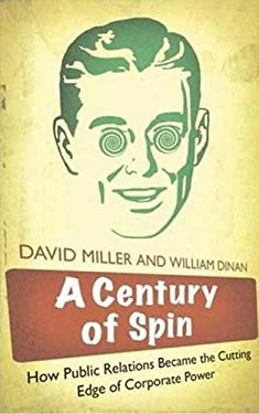 A Century of Spin: How Public Relations Became the Cutting Edge of Corporate Power 9780745326894