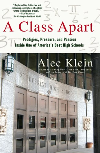A Class Apart: Prodigies, Pressure, and Passion Inside One of America's Best High Schools 9780743299459