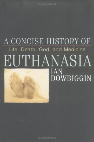 A Concise History of Euthanasia: Life, Death, God and Medicine 9780742531109