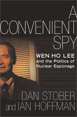 A Convenient Spy: Wen Ho Lee and the Politics of Nuclear Espionage 9780743223782