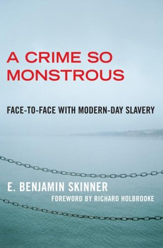 A Crime So Monstrous: Face-To-Face with Modern-Day Slavery 9780743290074