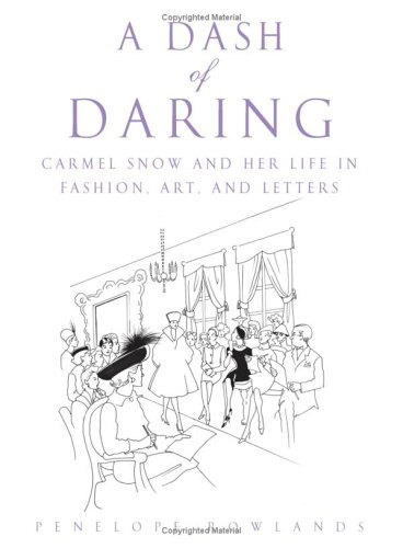 A Dash of Daring: Carmel Snow and Her Life in Fashion, Art, and Letters 9780743480451