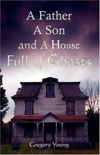A Father, a Son and a House Full of Ghosts 9780741435361