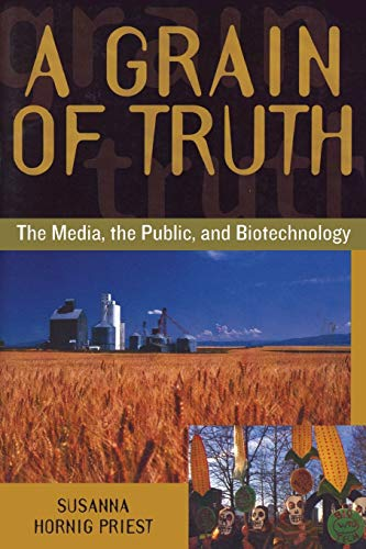 A Grain of Truth: The Media, the Public, and Biotechnology 9780742509481