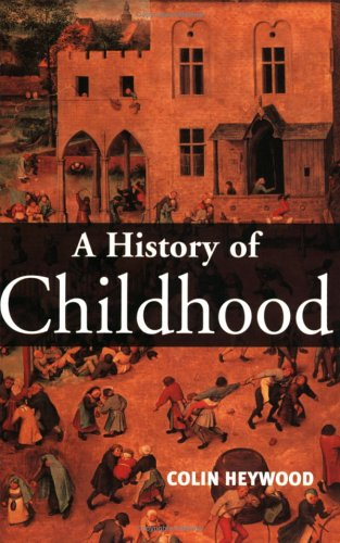 A History of Childhood: Children and Childhood in the West from Medieval to Modern Times 9780745617329