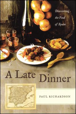 A Late Dinner: Discovering the Food of Spain 9780743284943