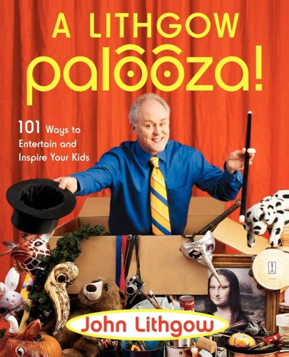 A Lithgow Palooza!: 101 Ways to Entertain and Inspire Your Kids 9780743261241
