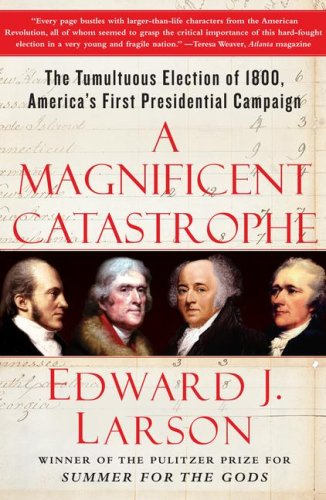 A Magnificent Catastrophe: The Tumultuous Election of 1800, America's First Presidential Campaign 9780743293174