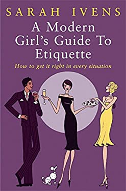 A Modern Girl's Guide to Etiquette: How to Get It Right in Every Situation 9780749924249