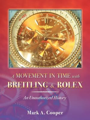 A Movement in Time with Breitling & Rolex: An Unauthorized History 9780741441683